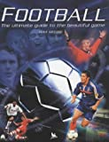 Clive Gifford Football: The Ultimate Guide to the Beautiful Game
