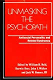 Unmasking the Psychopath: Antisocial Personality and Related Symptoms (A Norton professional book)