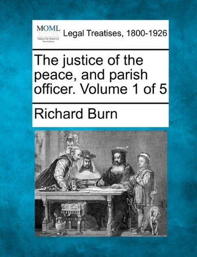 The justice of the peace, and parish officer. Volume 1 of 5