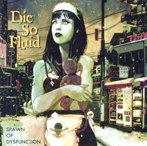 CD : DIE SO FLUID - Spawn Of Dysfunction