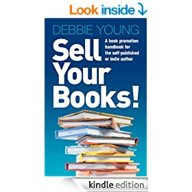 Sell Your Books!: A Book Promotion Handbook for the Self-Published or Indie Author