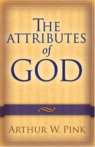 Attributes of God, The, Arthur W. Pink