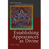 Establishing Appearances As Divine: Rongzom Chökyi Zangpo On Reasoning, Madhyamaka, And Purity: Rongzom Chokyi...