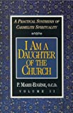 I Am a Daughter of the Church: A Practical Synthesis of Carmelite Spirituality