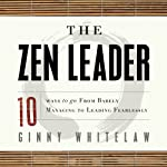 The Zen Leader: 10 Ways to Go From Barely Managing to Leading Fearlessly | Ginny Whitelaw