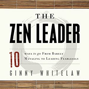 The Zen Leader: 10 Ways to Go From Barely Managing to Leading Fearlessly | [Ginny Whitelaw]