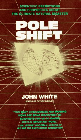 Pole Shift: Scientific Predictions and Prophecies About the Ultimate Disaster