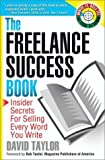 The Freelance Success Book: Insider Secrets for Selling Every Word You Write (Write It, Sell It)