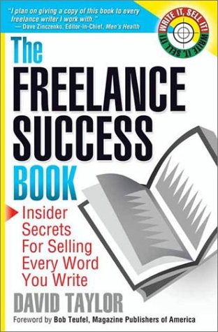 The Freelance Success Book Insider Secrets for Selling Every Word You Write Write It Sell It097174680X
