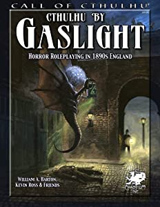Cthulhu By Gaslight: Horror Roleplaying in 1890s England (Call of Cthulhu roleplaying) by William A. Barton, Kevin Ross, Lynn Willis and Paul Carrick