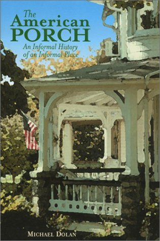 THE AMERICAN PORCH  An Informal History of an Informal Place, Dolan, Michael ; [SIGNED ]