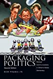 Packaging Politics: Political Communications in Britain's Media Democracy 2nd Edition: Political Communications in Britian's Media Democracy