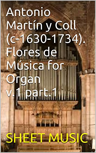 SHEET MUSIC - Antonio Martín y Coll (c-1630-1734). Flores de Música for Organ v.1 part.1