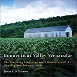 img - for Connecticut Valley Vernacular: The Vanishing Landscape and Architecture of the New England Tobacco Fields book / textbook / text book