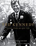 Ted Kennedy: Scenes from an Epic Life