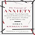 The Concept of Anxiety: A Simple Psychologically Oriented Deliberation in View of the Dogmatic Problem of Hereditary Sin (       UNABRIDGED) by Soren Kierkegaard, Alastair Hannay (translator) Narrated by David Rapkin