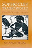 Sophocles' Tragic World: Divinity, Nature, Society (0674821009) by Segal, Charles