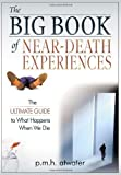The Big Book of Near-Death Experiences: The Ultimate Guide to What Happens When We Die