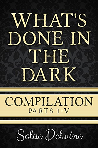 What'S Done In The Dark: The Complete Series: Volumes 1-5