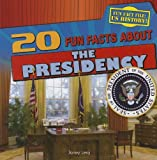 img - for 20 Fun Facts about the Presidency (Fun Fact File: US History! (Gareth Stevens)) book / textbook / text book
