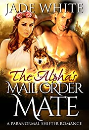 The Alpha's Mail Order Mate: A Paranormal Shifter Romance