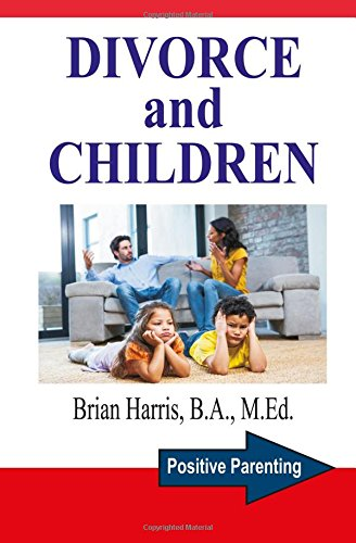 Divorce and Children: Answers to the Questions that Parents and Children Ask to Help Survive Divorce and Find Happiness: Volume 2 (Positive Parenting)