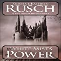 The White Mists of Power (       UNABRIDGED) by Kristine Kathryn Rusch Narrated by Gildart Jackson