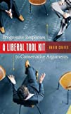 A Liberal Tool Kit: Progressive Responses to Conservative Arguments