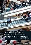 Retailising Space: Architecture, Reta...