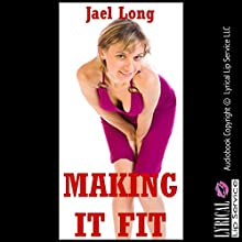 Making It Fit: A Rough Sex Erotica Story (       UNABRIDGED) by Jael Long Narrated by Jennifer Saucedo