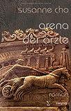 Arena der Ärzte: Historischer Roman