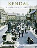 img - for Kendal : A History and Celebration of the Town book / textbook / text book