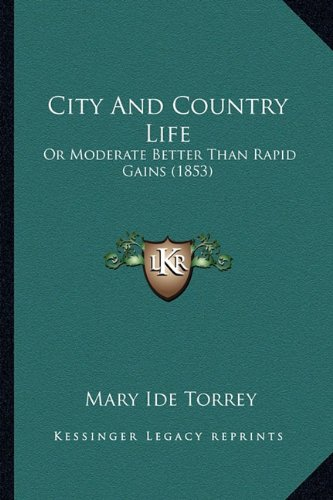 City and Country Life: Or Moderate Better Than Rapid Gains (1853)