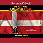 The Boys Who Challenged Hitler: Knud Pedersen and the Churchill Club Hörbuch von Phillip Hoose Gesprochen von: Phillip Hoose, Michael Braun