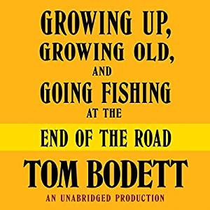 Growing Up, Growing Old and Going Fishing at the End of the Road Audiobook