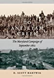 To Antietam Creek: The Maryland Campaign of September 1862