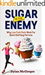 Sugar is the Enemy: Why Low Carb Low...
