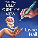 Writing Deep Point of View: Professional Techniques for Fiction Authors (Writer's Craft, Book 13) Audiobook by Rayne Hall Narrated by Cat Lookabaugh