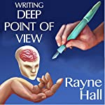 Writing Deep Point of View: Professional Techniques for Fiction Authors (Writer's Craft, Book 13) | Rayne Hall