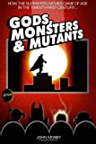 img - for Gods,Monsters & Mutants: How the superhero movies came of age in the Twenty-First Century... book / textbook / text book