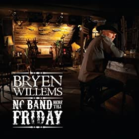 Bryen Willems  No Band Here Till Friday