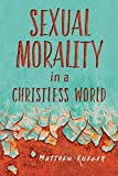img - for Sexual Morality in a Christless World book / textbook / text book