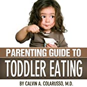 Parenting Guide to Toddler Eating | [Calvin A. Colarusso M. D.]