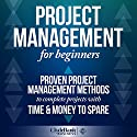 Project Management for Beginners: Proven Project Management Methods to Complete Projects with Time & Money to Spare Audiobook by  ClydeBank Business Narrated by Lucy Vest