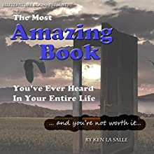 The Most Amazing Book You've Ever Heard in Your Entire Life (       UNABRIDGED) by Ken La Salle Narrated by Ken La Salle