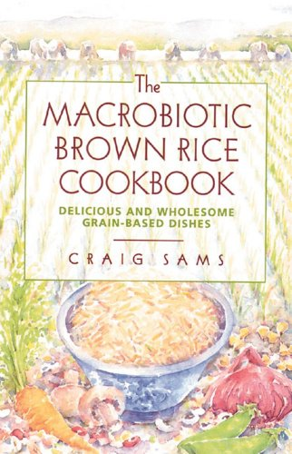The Macrobiotic Brown Rice Cookbook by Craig Sams