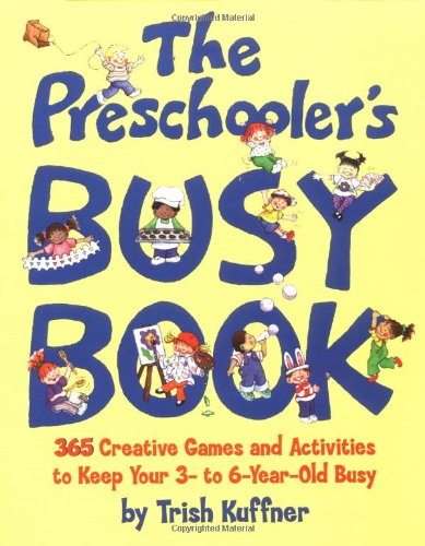 Preschooler's Busy Book: 365 Creative Games & Activities to Occupy 2-6 Yr Olds