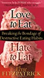 """""""Love To Eat, Hate To Eat"""": Breaking the Bondage of Destructive Eating Habits"""