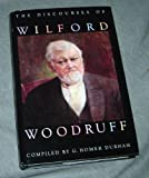 The Discourses of Wilford Woodruff: Forth President of the Church of Jesus Christ of Latter-Day Saints