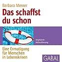 Das schaffst du schon: Eine Ermutigung für Menschen in Lebenskrisen Hörbuch von Barbara Messer Gesprochen von: Sonngard Dressler, Heiko Grauel